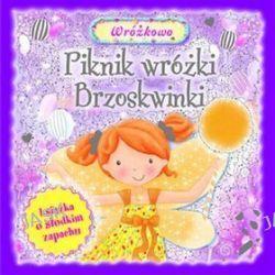 Piknik wróżki Brzoskwinki. Książka o słodkim zapachu