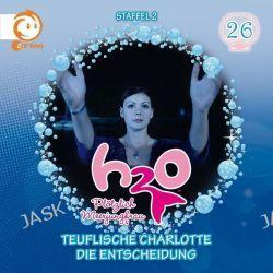 Hörbuch: H2O - Plötzlich Meerjungfrau 26! Teuflische Charlotte / Die Entscheidung