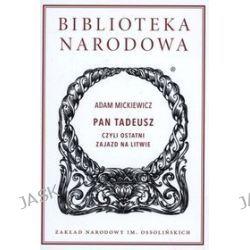 Biblioteka Narodowa. Pan Tadeusz, czyli ostatni zajazd na Litwie - Adam Mickiewicz