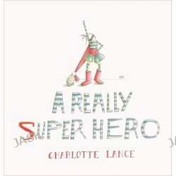 A Really Super Hero by Charlotte Lance, 9781743313022.