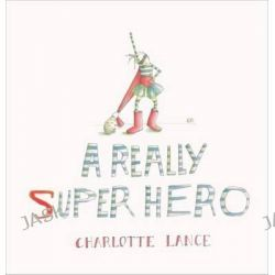 A Really Super Hero by Charlotte Lance, 9781743361382.