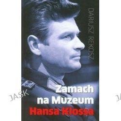 Zamach na Muzeum Hansa Klossa - Dariusz Rekosz