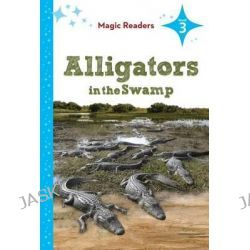 Alligators in the Swamp, Magic Readers: Level 3 by Bridget O'Brien, 9781624020568.
