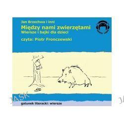 Między nami zwięrzętami. Wiersze i bajki dla dzieci (CD)