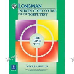 Longman Introductory Course for the TOEFL Test, the Paper Test, with Answer Key by Deborah Phillips, 9780131847187.
