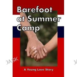 Barefoot at Summer Camp, A Young Love Story (Young Adult Romance) by Richard Carlson Jr, 9781511892582.