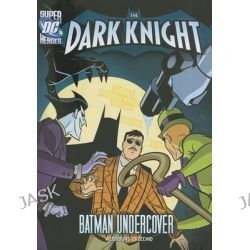 Batman Undercover, DC Super Heroes: The Dark Knight by Paul Weissburg, 9781434240941.