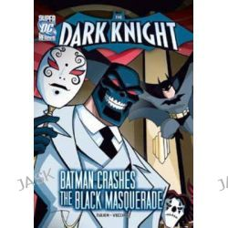 Batman Crashes Black Masquerade, DC Super Heroes: Dark Knight by Sean Tulien, 9781434248244.