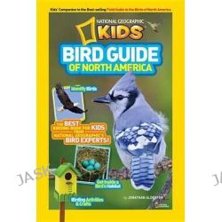 Bird Guide of North America, The Best Birding Book for Kids from National Geographic's Bird Experts by Jonathan Alderfer, 9781426310959.