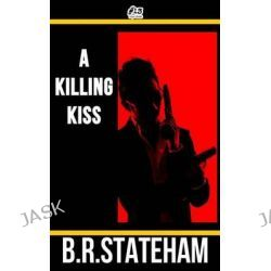A Killing Kiss by B R Stateham, 9781511670135.