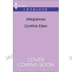 Allegiances, Harlequin Intrigue by Cynthia Eden, 9780373699032.