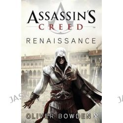 Assassin's Creed : Renaissance, Assassin's Creed : Book 1 by Oliver Bowden, 9780141046303.