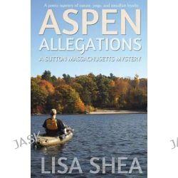 Aspen Allegations - A Sutton Massachusetts Mystery by Lisa Shea, 9780985556426.