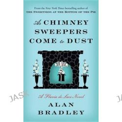 As Chimney Sweepers Come to Dust, Flavia de Luce Mysteries by Alan Bradley, 9780345539939.