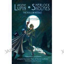 Arsene Lupin Vs. Sherlock Holmes, The Hollow Needle by Maurice Leblanc, 9780974071190.