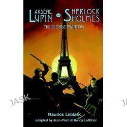 Arsene Lupin Vs Sherlock Holmes, The Blonde Phantom by Maurice Leblanc, 9781932983142.