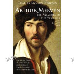 Arthur Mervyn; or, Memoirs of the Year 1793, With Related Texts by Charles Brockden Brown, 9780872209220.