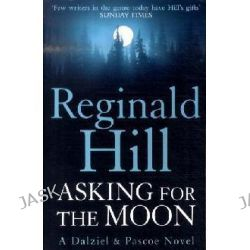 Asking for the Moon : A Dalziel and Pascoe Novel 17, Dalziel and Pascoe by Reginald Hill, 9780007313150.