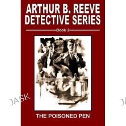 Arthur B. Reeve Detective Series Book 2, The Poisoned Pen by Arthur Benjamin Reeve, 9780692309407.