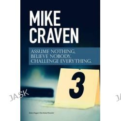 Assume Nothing, Believe Nobody, Challenge Everything, Featuring di Avison Fluke 2015 by Mike Craven, 9781910720288.