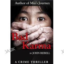 Bad Karma, A Crime Thriller by John Rebell, 9780982418260.