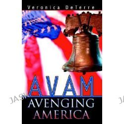Avam, Avenging America by Veronica Deterre, 9780741423290.