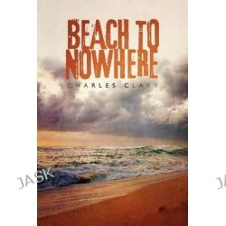 Beach to Nowhere by Charles Clark, 9781462046331.