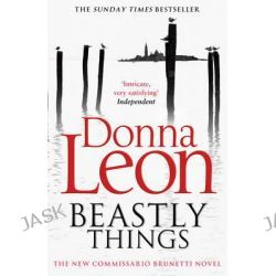 Beastly Things, Brunetti by Donna Leon, 9780099564843.