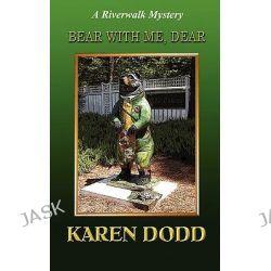 Bear with Me. Dear by Karen E Dodd, 9780970719799.