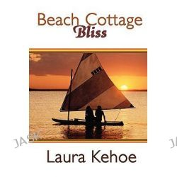 Beach Cottage Bliss by Laura Kehoe, 9780595495665.
