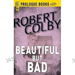 Beautiful But Bad by Robert Colby, 9781440558061.