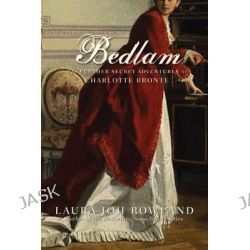 Bedlam, The Further Secret Adventures of Charlotte Bronte by Laura Joh Rowland, 9781590202715.