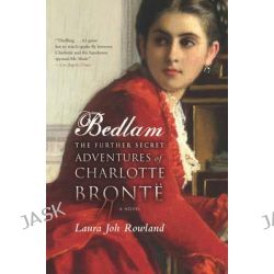 Bedlam, The Further Secret Adventures of Charlotte Bronte by Laura Joh Rowland, 9781590206287.