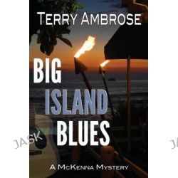 Big Island Blues, A McKenna Mystery by Terry Ambrose, 9781502813725.