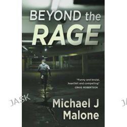Beyond the Rage by Michael J. Malone, 9781908643704.