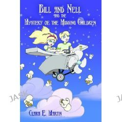 Bill and Nell and the Mystery of the Missing Children by Clara E. Martin, 9781425955601.