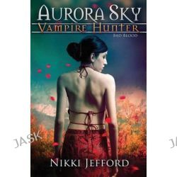Bad Blood (Aurora Sky, Vampire Hunter, Vol. 3) by Nikki Jefford, 9781499690941.