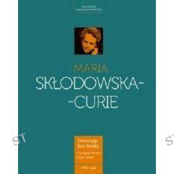 Maria Skłodowska - Curie - kobieta wyprzedzająca epokę - Małgorzata Sobieszczak-Marciniak