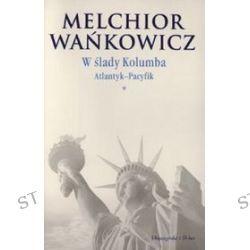 W ślady Kolumba. Atlantyk-Pacyfik - Melchior Wańkowicz