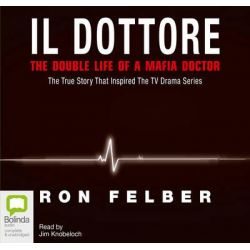 Il Dottore, The Double Life of a Mafia Doctor - (re-release) Audio Book (Audio CD) by Ron Felber, 9781743151532. Buy the audio book online.