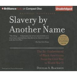 Slavery by Another Name, The Re-Enslavement of Black Americans from the Civil War to World War II Audio Book (Audio CD) by Douglas A Blackmon, 9781480527744. Buy the audio book online.