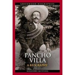Pancho Villa, 000266444 by Alejandro Quintana, 9780313380945.