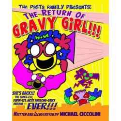 The Pasta Family Presents, The Return of Gravy Girl! by Michael Ciccolini, 9781494377854.