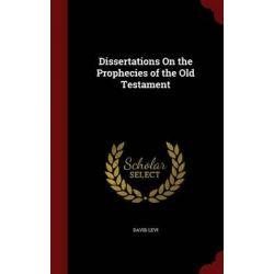 dissertations on the prophecies Read dissertations on the prophecies of the old testament by david levi with rakuten kobo.
