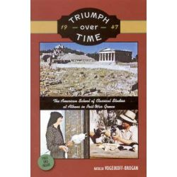 Triumph Over Time, The American School of Classical Studies at Athens in Post-War Greece by Natalia Vogeikoff-Brogan, 9780876619643.
