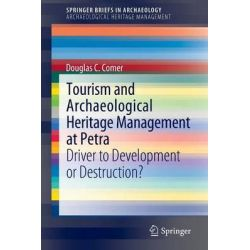 Tourism and Archaeological Heritage Management at Petra, Driver to Development or Destruction? by Douglas C. Comer, 9781461414803.