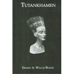 Tutankhamen, Amenism, Atenism, and Egyptian Monotheism - with Hieroglyphic Texts of Hymns to Amen and Aten by Sir Ernest Alfred Wallace Budge, 9780710310460.