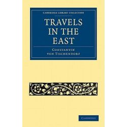 Travels in the East, Cambridge Library Collection: Travel and Exploration (Paperback) by Constantin von Tischendorf, 9781108014793.