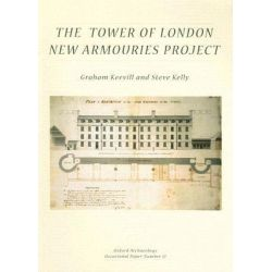 The Tower of London New Armouries Project, Archaeological Investigations of the New Armouries Building and the Former Irish Barracks, 1997-2000 by Graham Keevill, 9780904220360.