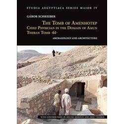 The Tomb of Amenhotep, Chief Physician in the Domain of Amun Theban Tomb -61-, Archaeology and Architecture by Gabor Schreiber, 9789639911741.